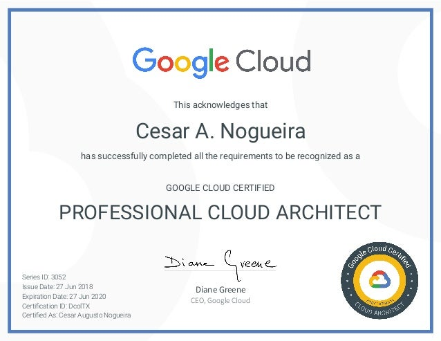 Cesar A. Nogueira This acknowledges that has successfully completed all the requirements to be recognized as a GOOGLE CLOU...