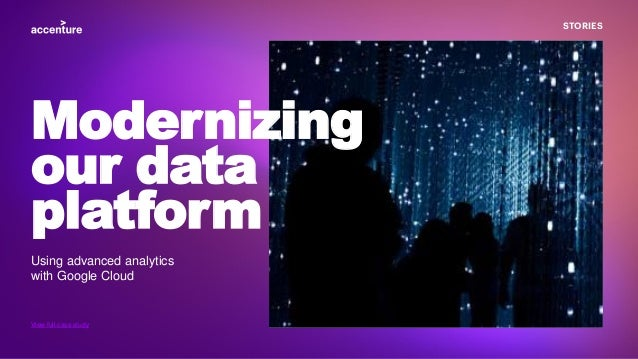 STORIES Using advanced analytics with Google Cloud Modernizing our data platform View full case study