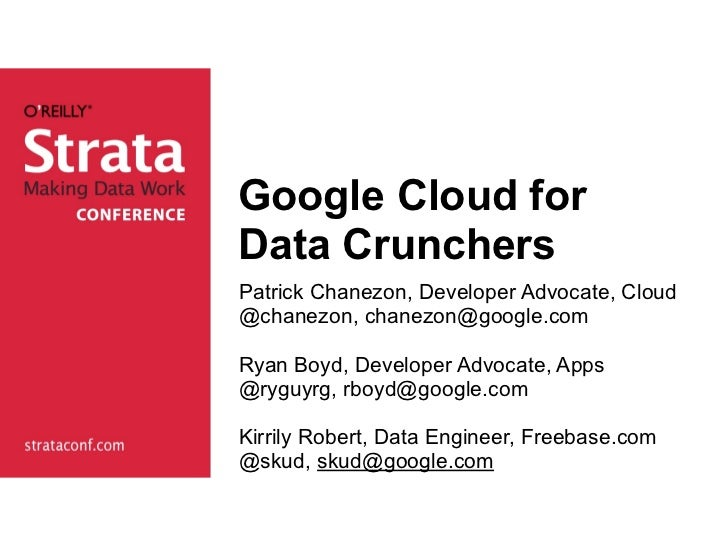 Google Cloud forData CrunchersPatrick Chanezon, Developer Advocate, Cloud@chanezon, chanezon@google.comRyan Boyd, Develope...