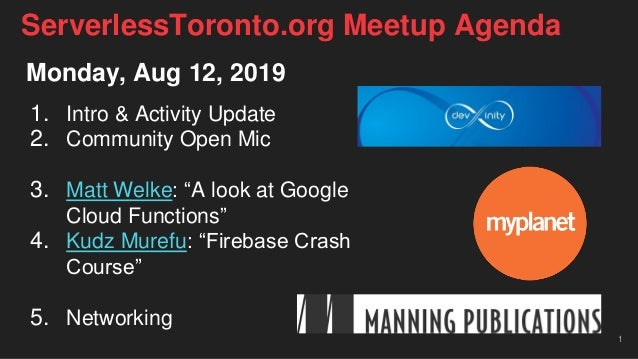 "Monday, Aug 12, 2019 1. Intro & Activity Update 2. Community Open Mic 3. Matt Welke: ""A look at Google Cloud Functions"" 4...."