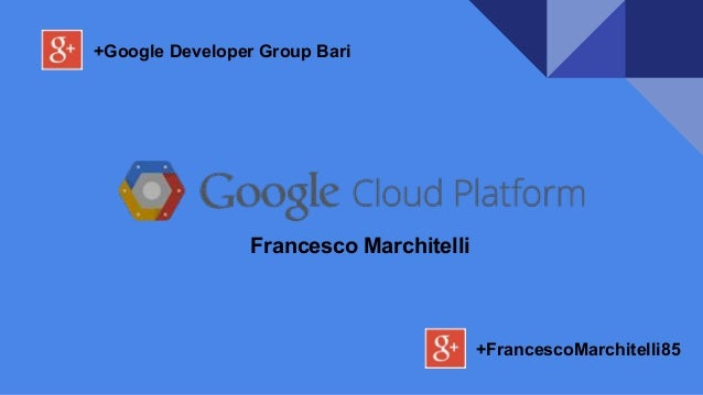 +Google Developer Group Bari Francesco Marchitelli +FrancescoMarchitelli85