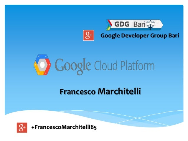 +FrancescoMarchitelli85 Google Developer Group Bari Francesco Marchitelli