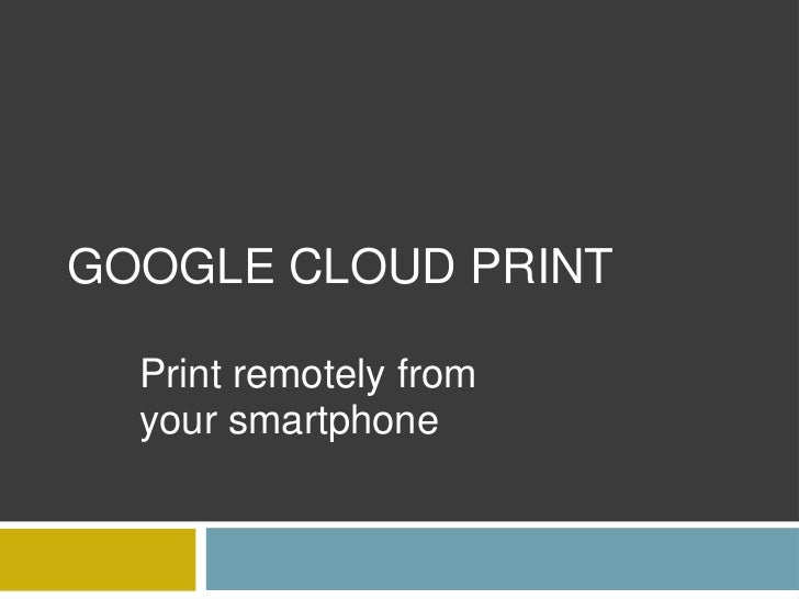 Google Cloud Print<br />Print remotely from your smartphone<br />