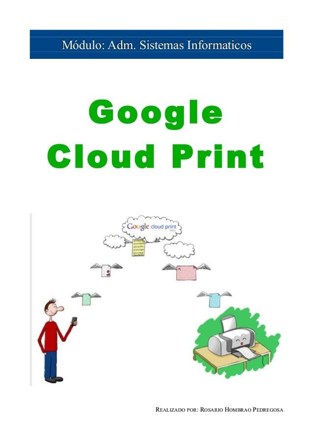 Módulo: Adm. Sistemas Informaticos  GoogleCloud Print                REALIZADO POR: ROSARIO HOMBRAO PEDREGOSA