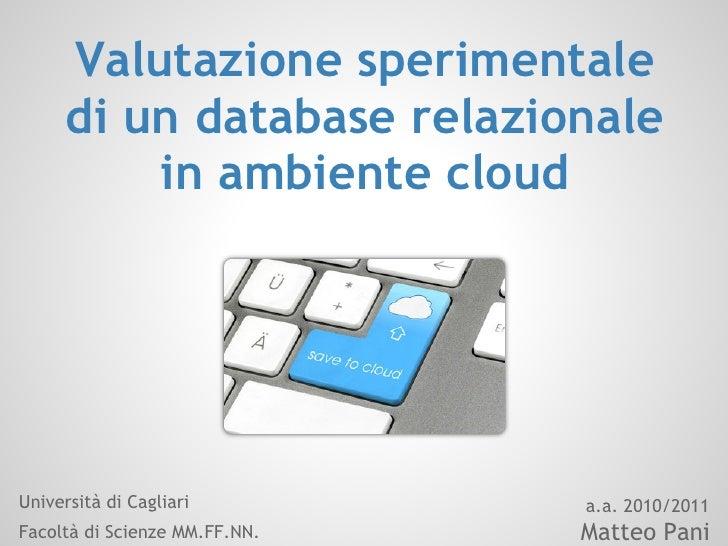 Valutazione sperimentale      di un database relazionale          in ambiente cloudUniversità di Cagliari         a.a. 201...