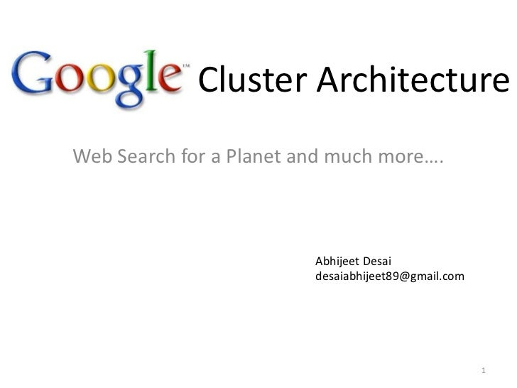 Cluster Architecture<br />Web Search for a Planet and much more….<br />Abhijeet Desai<br />desaiabhijeet89@gmail.com<br /...