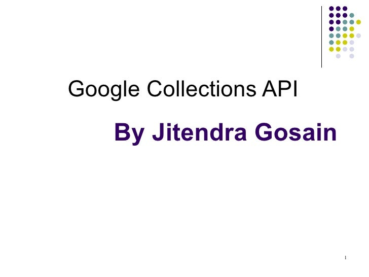 By Jitendra Gosain Google Collections API