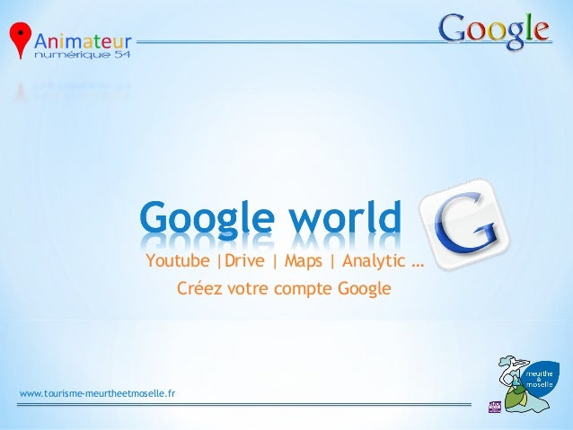 Youtube |Drive | Maps | Analytic …                                   Créez votre compte Googlewww.tourisme-meurtheetmosell...