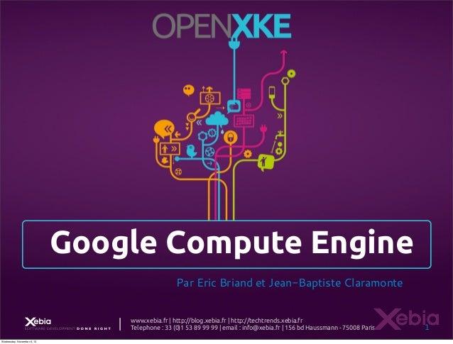 Google Compute Engine Par Eric Briand et Jean-Baptiste Claramonte    Wednesday, November 6, 13  www.xebia.fr   http://blog...