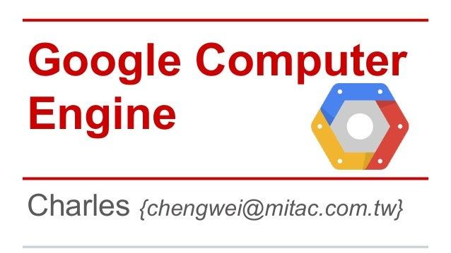 Google Computer Engine Charles {chengwei@mitac.com.tw}