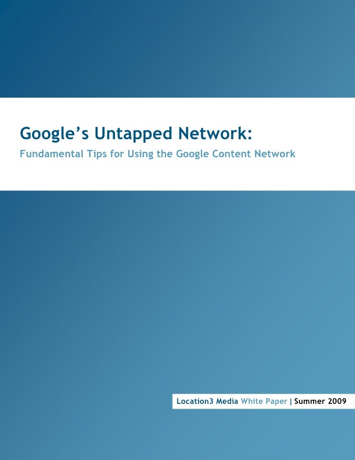 Google's Untapped Network:   Fundamental Tips for Using the Google Content Network                                        ...
