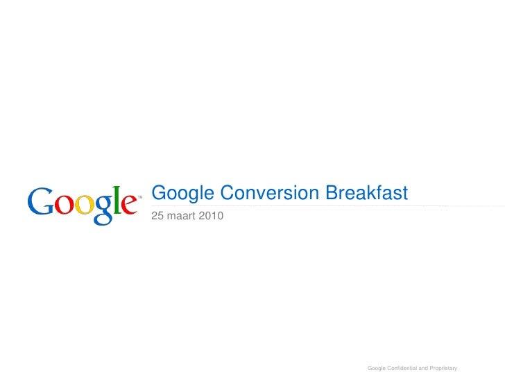 Google Conversion Breakfast 25 maart 2010                           Google Confidential and Proprietary