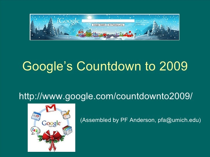Google's Countdown to 2009 http://www.google.com/countdownto2009/ (Assembled by PF Anderson, pfa@umich.edu)