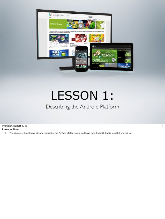 LESSON 1: Describing the Android Platform  Thursday, August 1, 13 Instructor Notes:  •  The students should have already c...