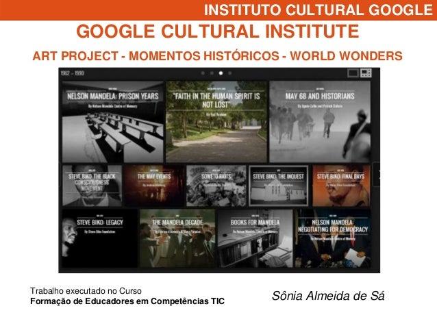 INSTITUTO CULTURAL GOOGLE  GOOGLE CULTURAL INSTITUTE  ART PROJECT - MOMENTOS HISTÓRICOS - WORLD WONDERS  Sônia Almeida de ...