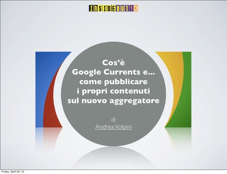 Cos'è                        Google Currents e...                          come pubblicare                         i propr...