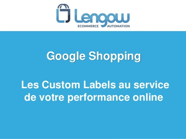 Google Shopping Les Custom Labels au service de votre performance online