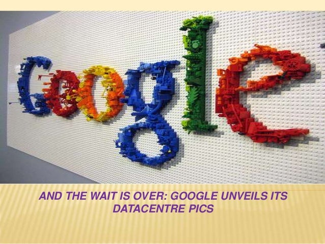 AND THE WAIT IS OVER: GOOGLE UNVEILS ITS           DATACENTRE PICS