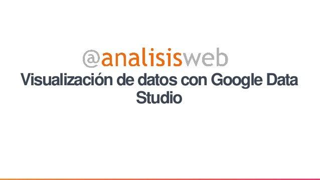 Visualización de datos con Google Data Studio