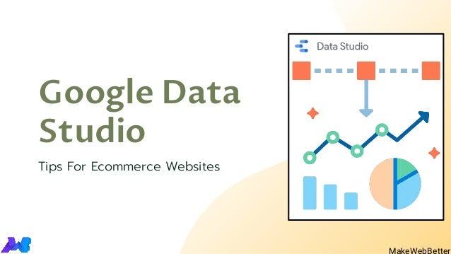 Google Data Studio Tips For Ecommerce Websites MakeWebBetter