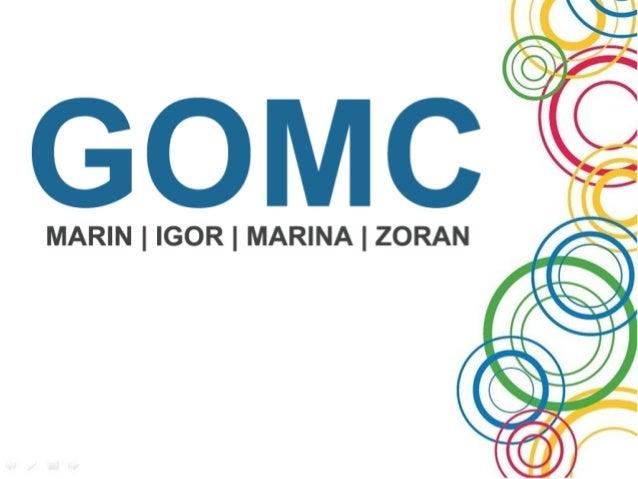 Dijelovi predavanja• O nama - prije i nakon GOMC-a• GOMC 2012 – echo u medijima• Tko nas je kontaktirao – POSAO• Kako napr...