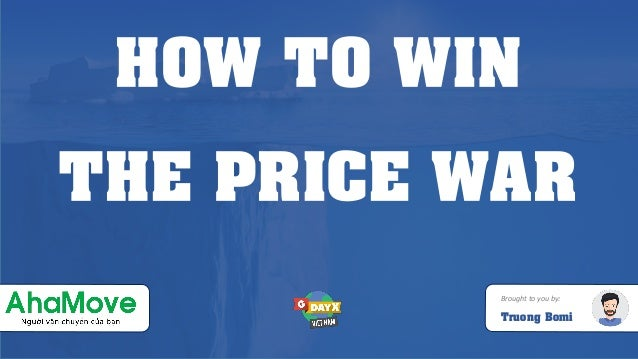 HOW TO WIN THE PRICE WAR Brought to you by: Truong Bomi