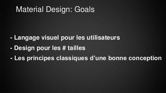 Material Design: Goals - Langage visuel pour les utilisateurs - Design pour les # tailles - Les principes classiques d'une...