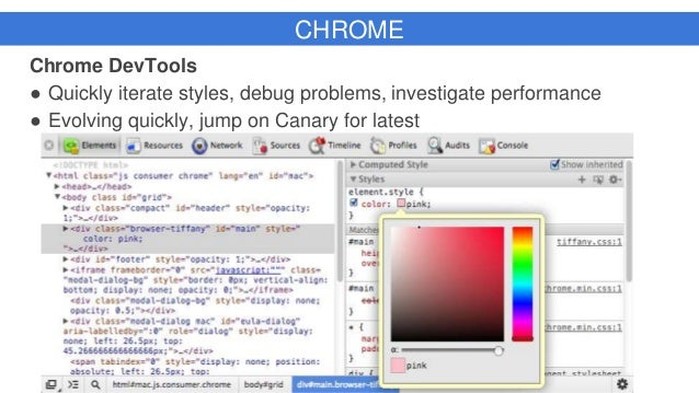 CHROME Chrome DevTools ● Quickly iterate styles, debug problems, investigate performance ● Evolving quickly, jump on Canar...