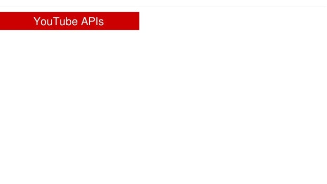 Google confidential   Do not distribute YouTube APIs Channel(s) Playback YouTube.com offsite Video Upload Analytics Metric...