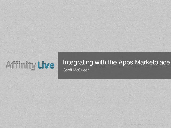 Google Confidential and Proprietary Integrating with the Apps Marketplace Geoff McQueen