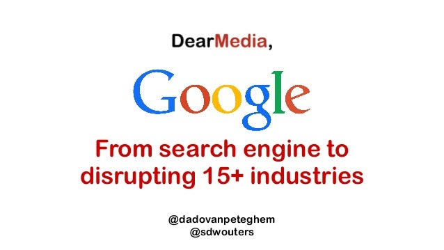 From search engine to disrupting 15+ industries @dadovanpeteghem @sdwouters