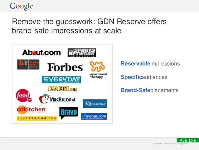Google Confidential and ProprietaryGoogle Confidential and Proprietary Remove the guesswork: GDN Reserve offers brand-safe...