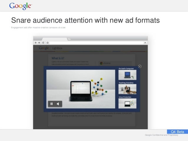Google Confidential and ProprietaryGoogle Confidential and Proprietary Snare audience attention with new ad formats Engage...