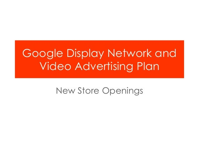 Google Display Network and Video Advertising Plan New Store Openings
