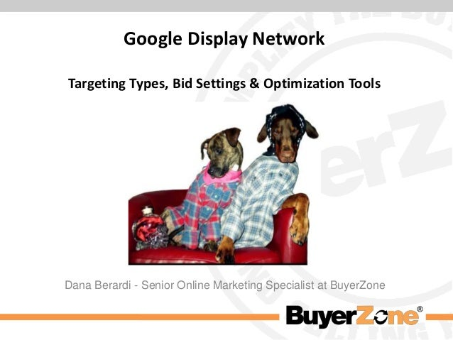 Google Display Network Targeting Types, Bid Settings & Optimization Tools  Dana Berardi - Senior Online Marketing Speciali...