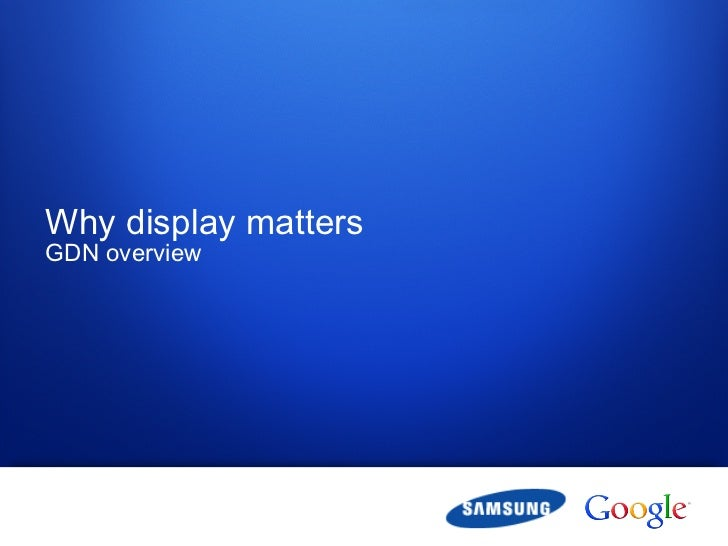 Why display mattersGDN overview1   Google confidential