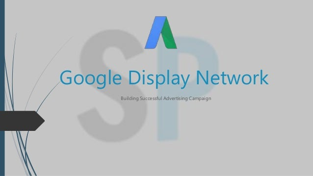 Google Display Network Building Successful Advertising Campaign