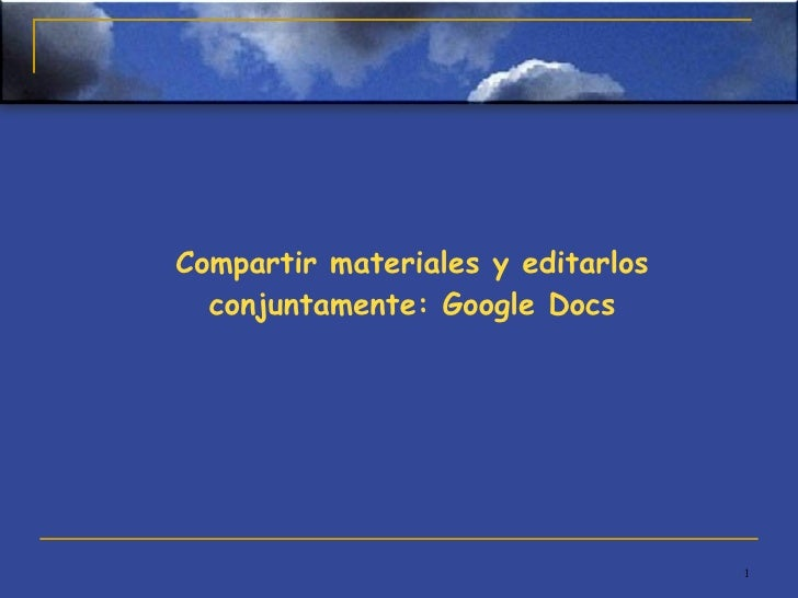 Compartir materiales y editarlos conjuntamente: Google Docs