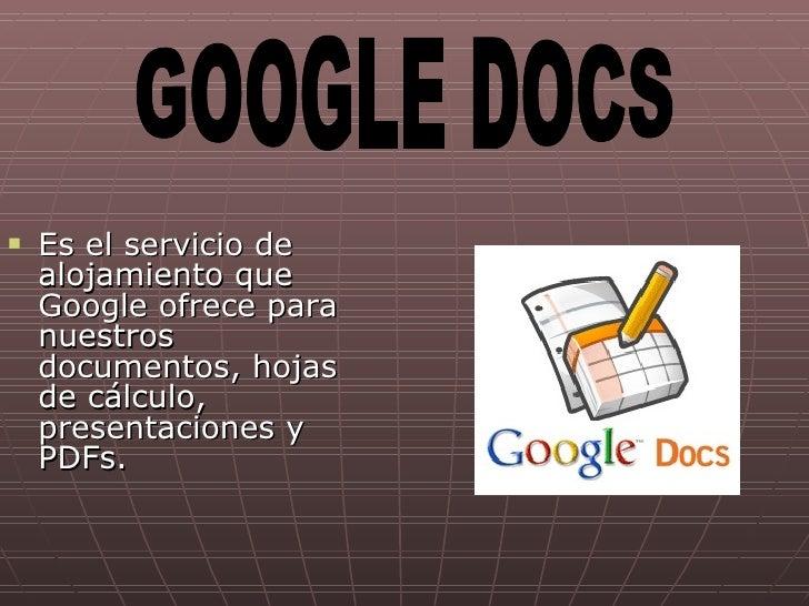 <ul><li>Es el servicio de alojamiento que Google ofrece para nuestros documentos, hojas de cálculo, presentaciones y PDFs....