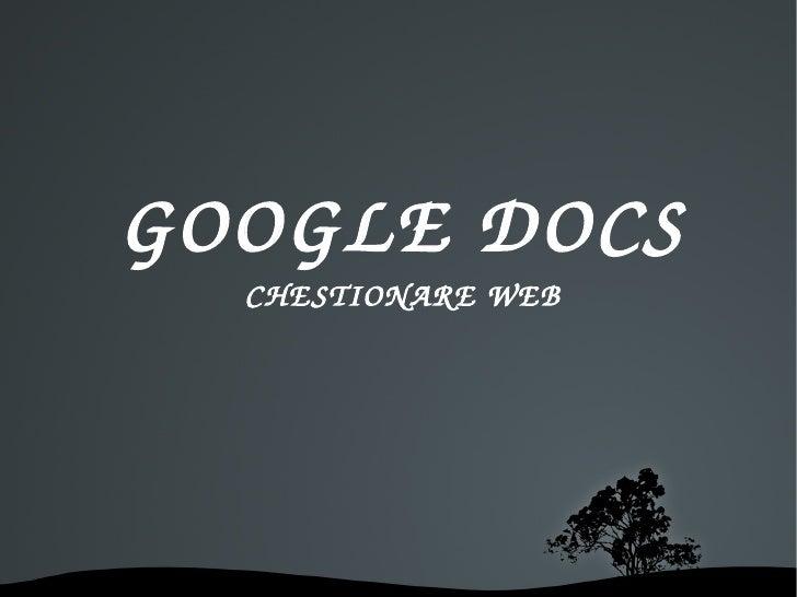 <ul><ul><li>GOOGLE DOCS </li></ul></ul><ul><ul><li>CHESTIONARE WEB </li></ul></ul>