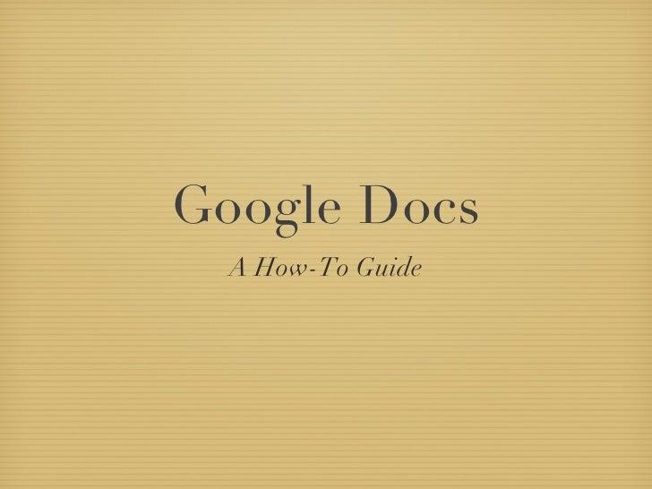 Google Docs <ul><li>A How-To Guide </li></ul>