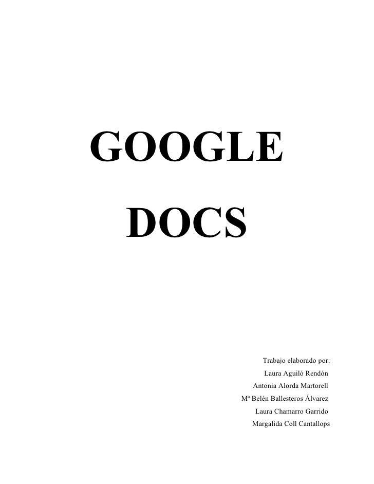 GOOGLE DOCS           Trabajo elaborado por:           Laura Aguiló Rendón        Antonia Alorda Martorell    Mª Belén Bal...