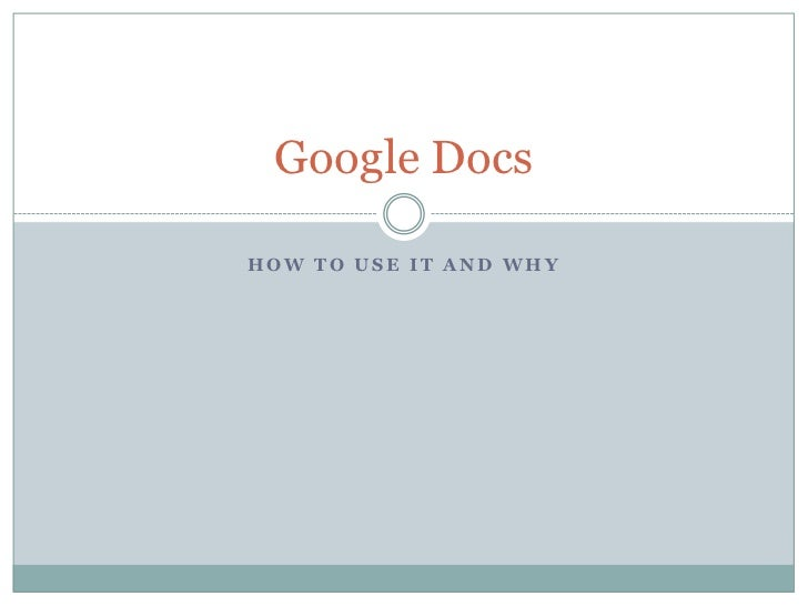 How to use it and why<br />Google Docs<br />