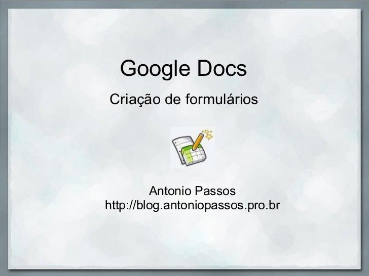 Google Docs Criação de formulários Antonio Passos http://blog.antoniopassos.pro.br