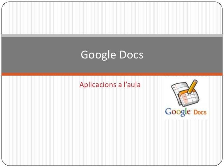 Aplicacions a l'aula<br />Google Docs<br />