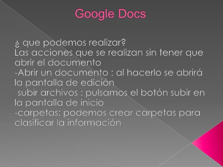 Google Docs<br />¿ que podemos realizar?<br />Las acciones que se realizan sin tener que abrir el documento <br />-Abrir u...