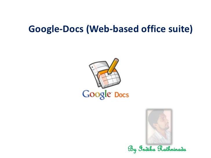 Google-Docs (Web-based office suite)                     By Indika Rathninada
