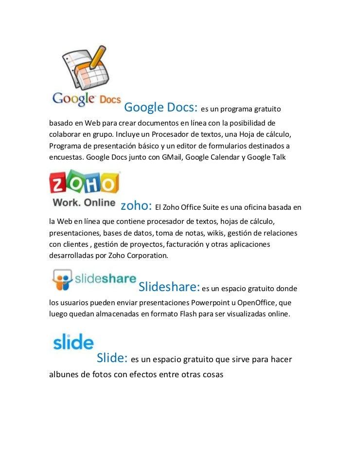 Google Docs: es un programa gratuitobasado en Web para crear documentos en línea con la posibilidad decolaborar en grupo. ...