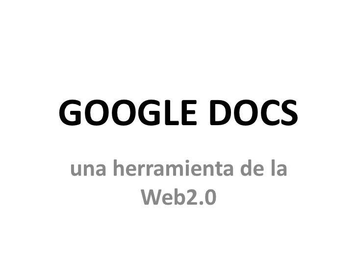 GOOGLE DOCSuna herramienta de la      Web2.0