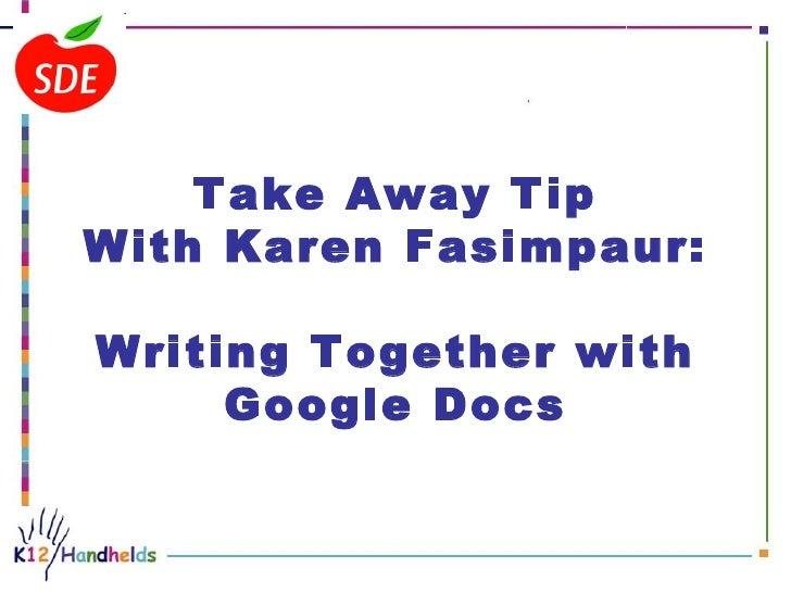 Take Away TipWith Karen Fasimpaur:Writing Together with     Google Docs